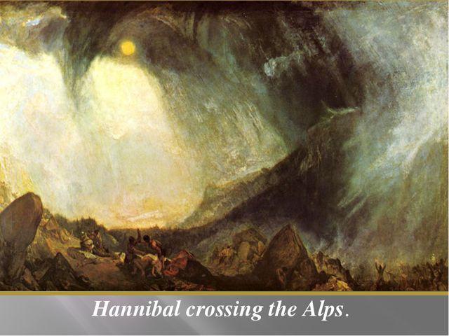 Hannibal crossing the Alps.