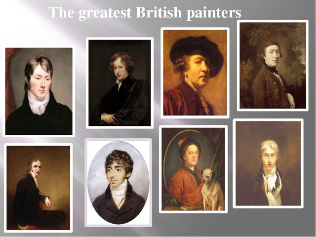 The greatest British painters Today we have learned a lot. We talked about t...