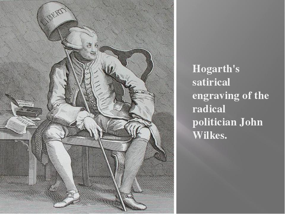 Hogarth's satirical engraving of the radical politicianJohn Wilkes.