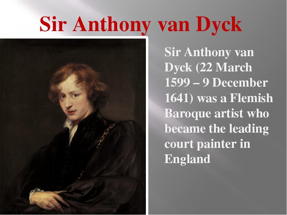 Sir Anthony van Dyck Sir Anthony van Dyck (22 March 1599 – 9 December 1641) w...