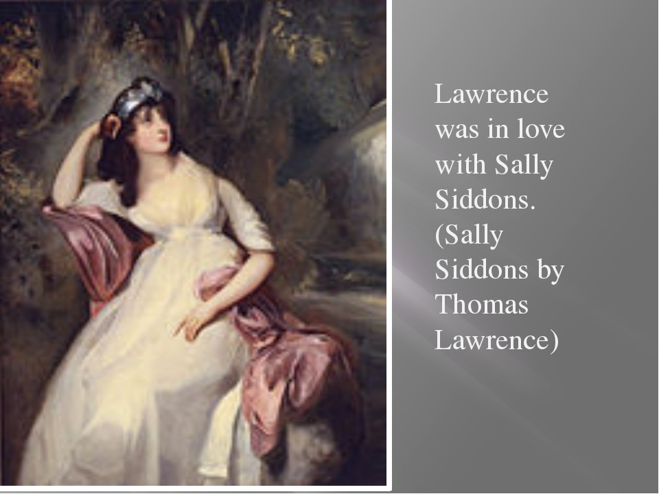 Lawrence was in love with Sally Siddons. (Sally Siddons by Thomas Lawrence)