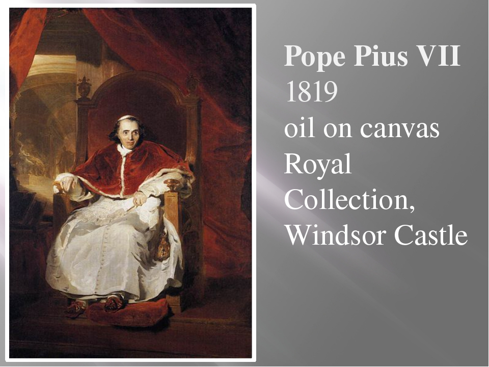 Pope Pius VII 1819 oil on canvas Royal Collection, Windsor Castle