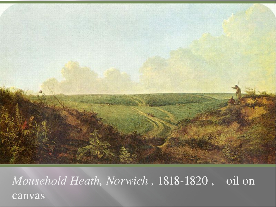 Mousehold Heath, Norwich , 1818-1820 , oil on canvas