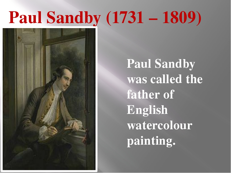 Paul Sandby (1731– 1809) Paul Sandby was called the father of English waterc...
