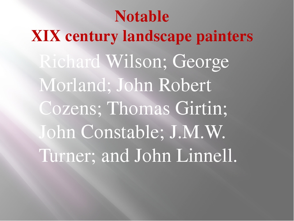 Notable XIX century landscape painters Richard Wilson; George Morland; John R...