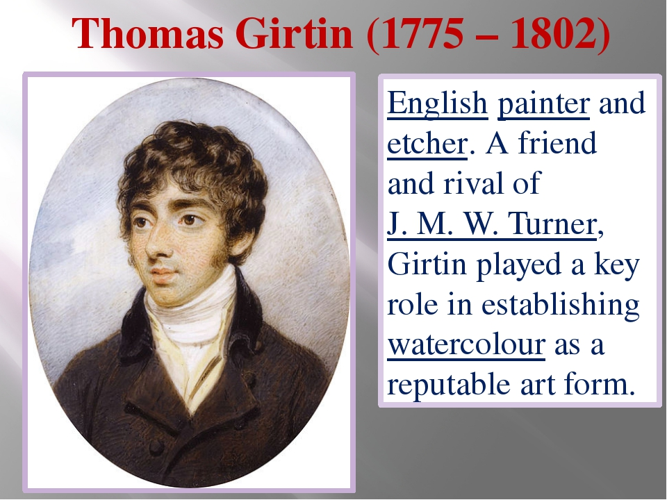Thomas Girtin (1775 – 1802) English painter and etcher. A friend and rival of...