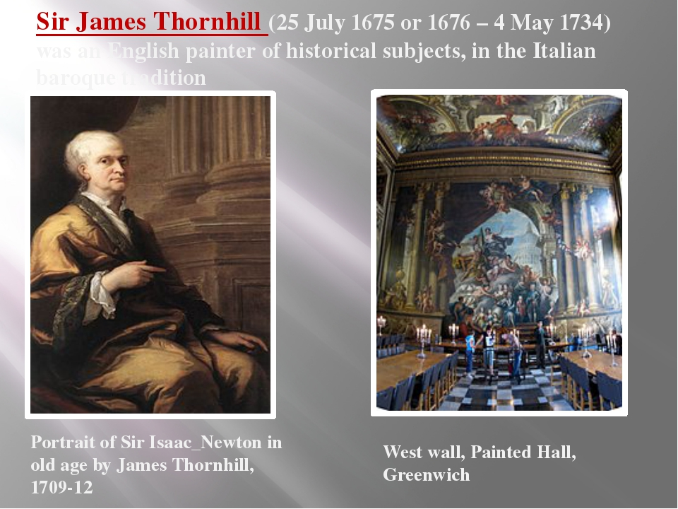 Sir James Thornhill (25 July 1675 or 1676 – 4 May 1734) was an English painte...
