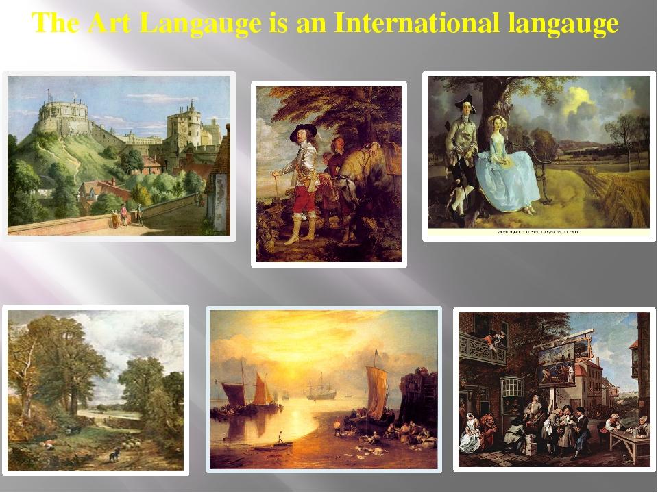. The Art Langauge is an International langauge Сегодня мы соприкоснулись с п...