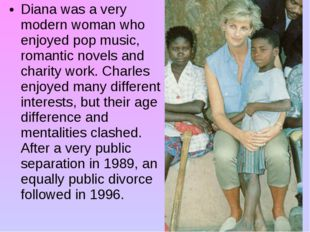 Diana was a very modern woman who enjoyed pop music, romantic novels and char