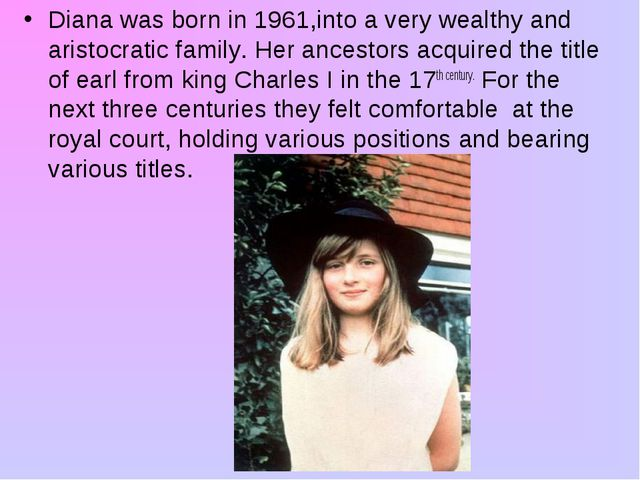 Diana was born in 1961,into a very wealthy and aristocratic family. Her ances...