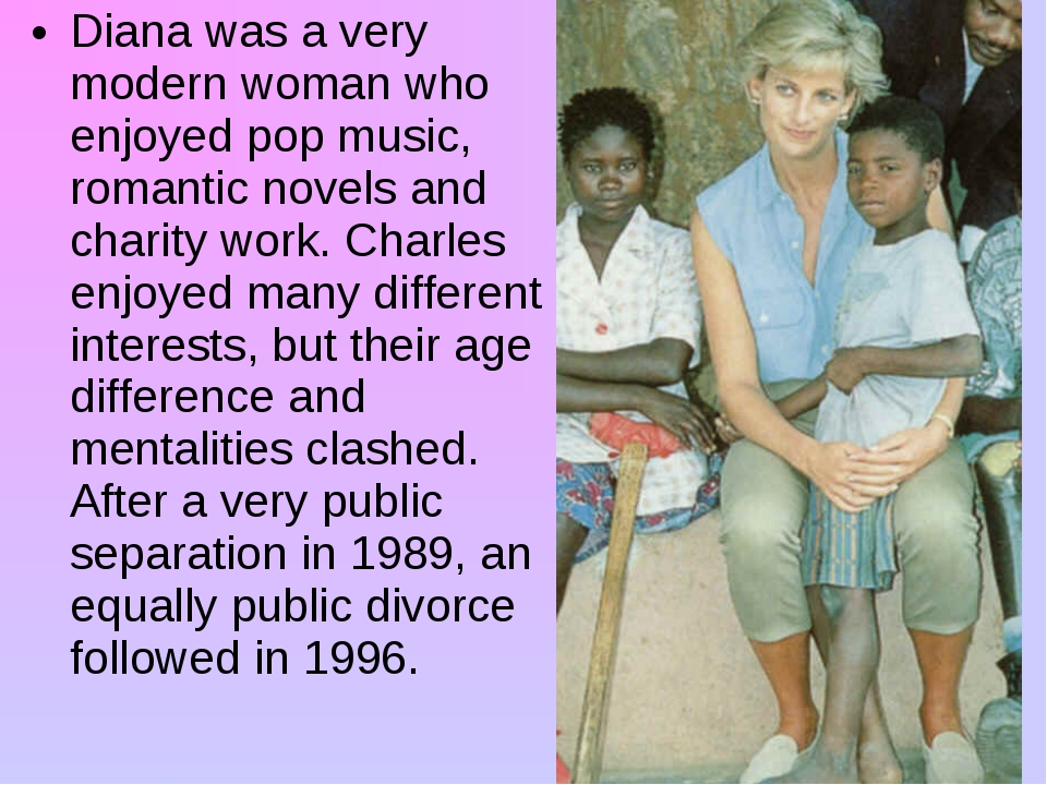 Diana was a very modern woman who enjoyed pop music, romantic novels and char...