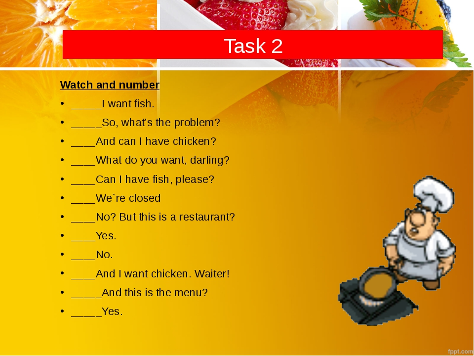Task 2 Watch and number _____I want fish. _____So, what's the problem? ____An...