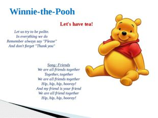 Winnie-the-Pooh Let's have tea! Let us try to be polite. In everything we do