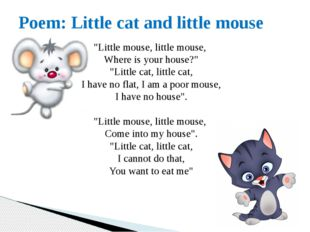 "Poem: Little cat and little mouse ""Little mouse, little mouse, Where is your"