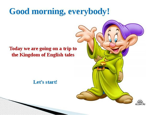 Good morning, everybody! Today we are going on a trip to the Kingdom of Engli...
