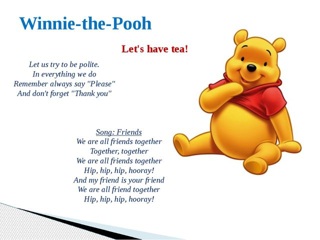 Winnie-the-Pooh Let's have tea! Let us try to be polite. In everything we do...