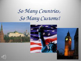 So Many Countries, So Many Customs!