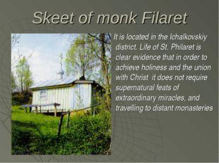 Skeet of monk Filaret It is located in the Ichalkovskiy district. Life of St.