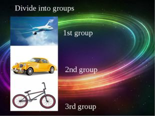 Divide into groups 1st group 2nd group 3rd group