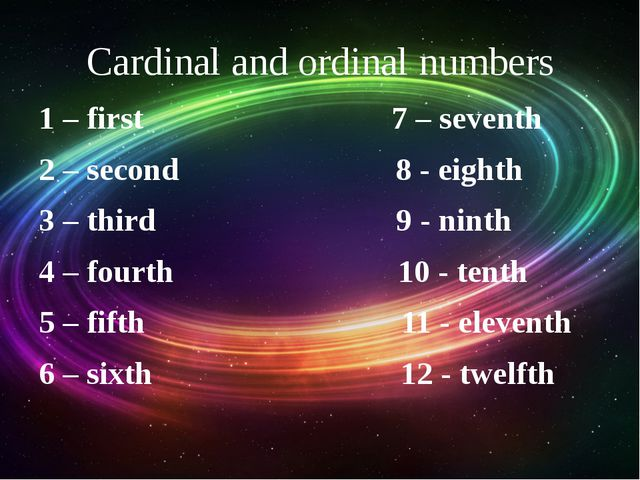Cardinal and ordinal numbers 1 – first 7 – seventh 2 – second 8 - eighth 3 –...