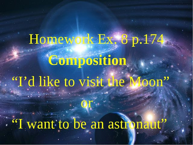 """Homework Ex. 8 p.174 Composition """"I'd like to visit the Moon"""" or """"I want to..."""