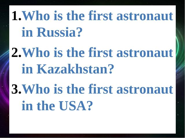 Who is the first astronaut in Russia? Who is the first astronaut in Kazakhsta...