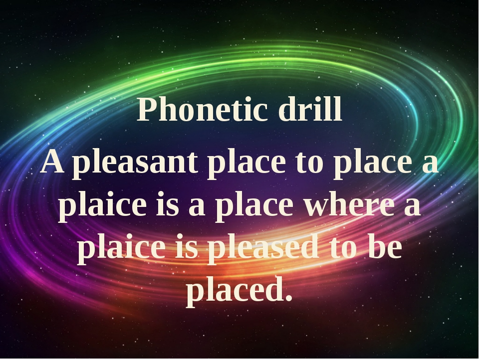 Phonetic drill A pleasant place to place a plaice is a place where a plaice...