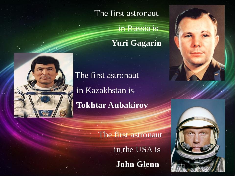 The first astronaut inRussia is Yuri Gagarin The first astronaut in Kazakhs...
