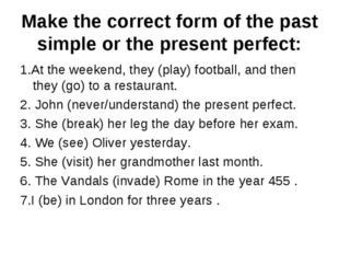 Make the correct form of the past simple or the present perfect: 1.At the wee