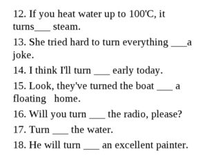 12. If you heat water up to 100'C, it turns___ steam. 13. She tried hard to t