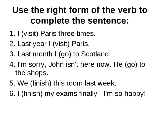 Use the right form of the verb to complete the sentence: 1. I (visit) Paris t...