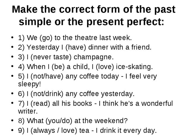 Make the correct form of the past simple or the present perfect:	 1) We (go)...