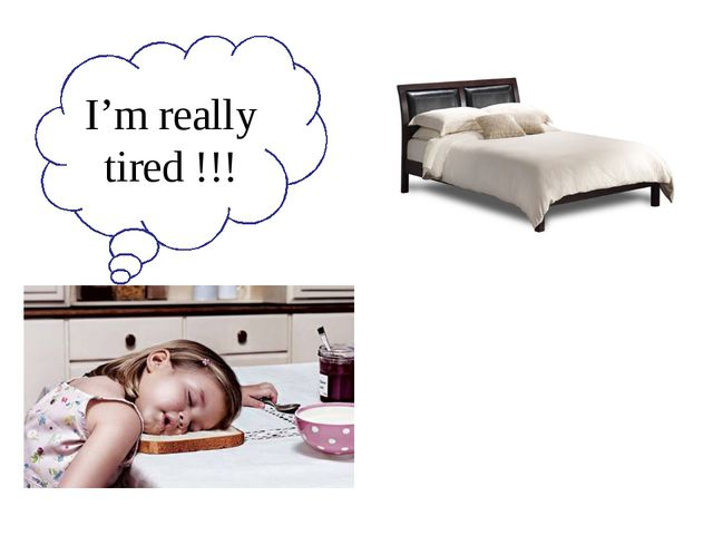 I'm really tired !!!