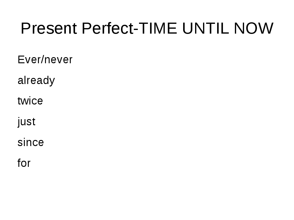 Present Perfect-TIME UNTIL NOW