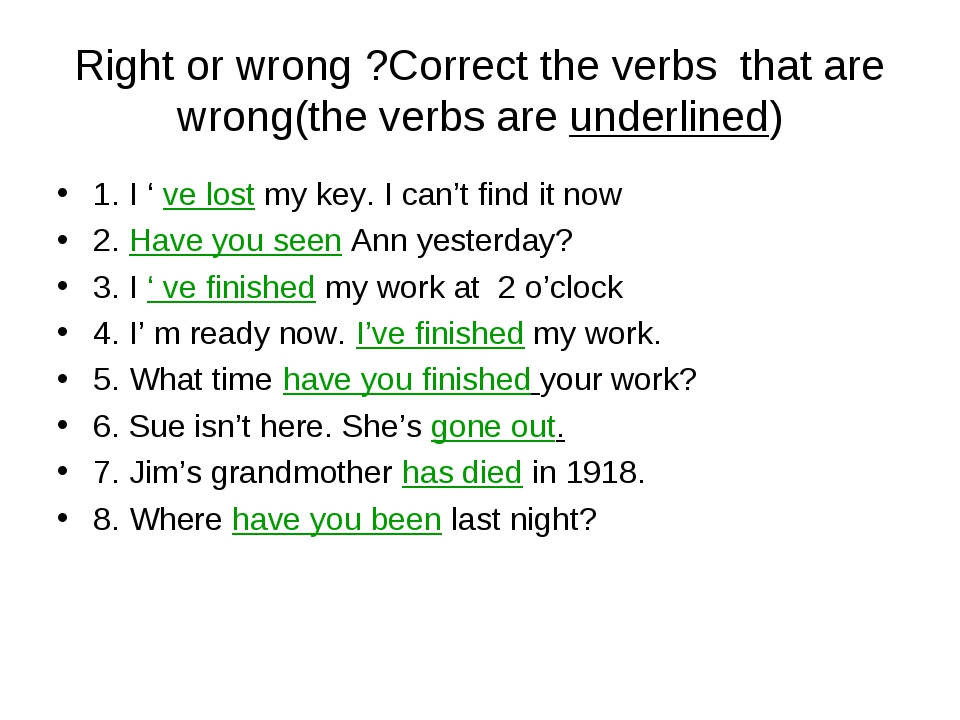 Right or wrong ?Correct the verbs that are wrong(the verbs are underlined) 1....