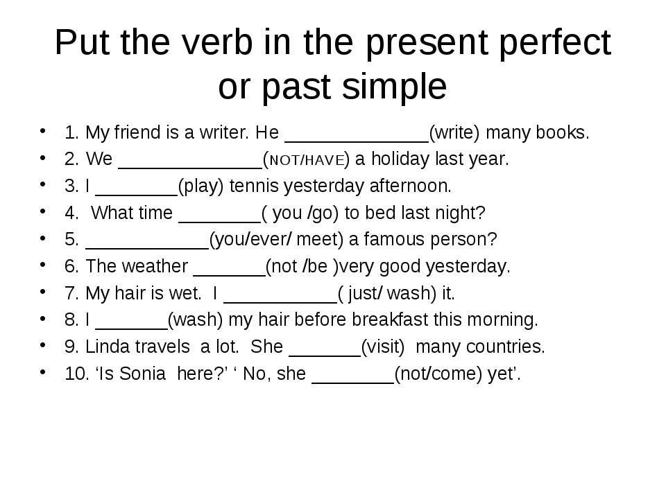 Put the verb in the present perfect or past simple 1. My friend is a writer....