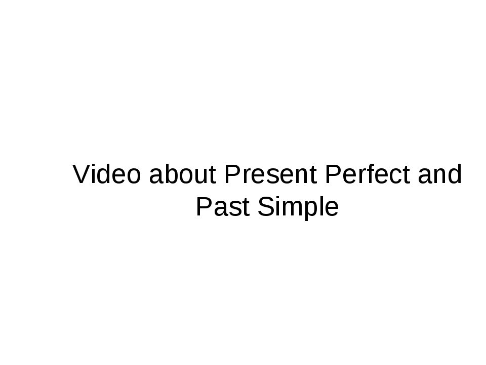 Video about Present Perfect and Past Simple