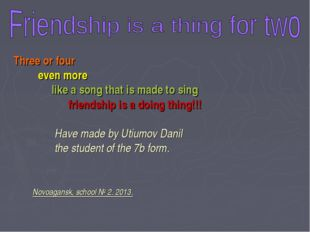 Three or four even more like a song that is made to sing friendship is a doin