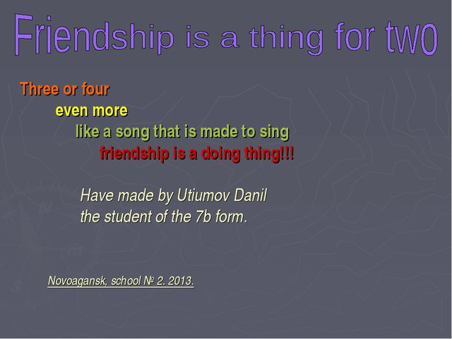 Three or four even more like a song that is made to sing friendship is a doin...
