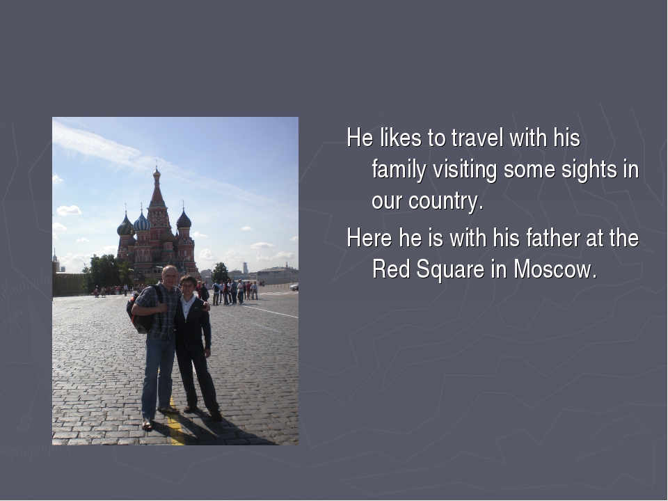 He likes to travel with his family visiting some sights in our country. Here...