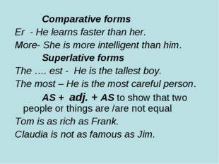 Comparative forms Er - He learns faster than her. More- She is more intellig