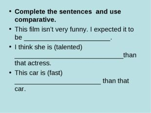 Complete the sentences and use comparative. This film isn't very funny. I exp