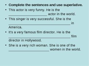 Complete the sentences and use superlative. This actor is very funny. He is t