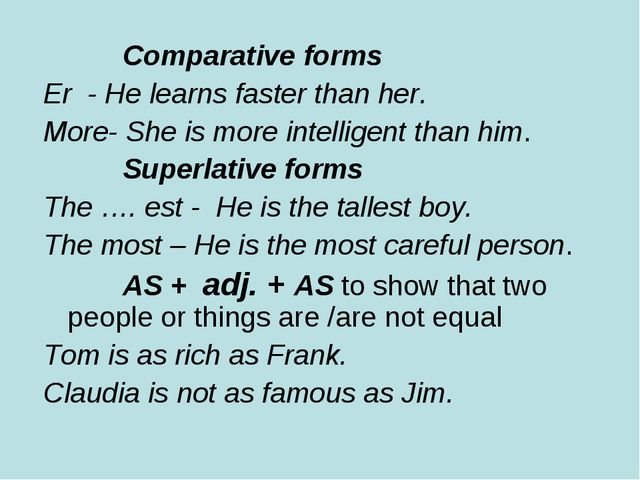 Comparative forms Er - He learns faster than her. More- She is more intellig...