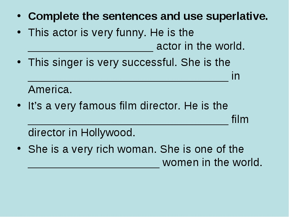 Complete the sentences and use superlative. This actor is very funny. He is t...