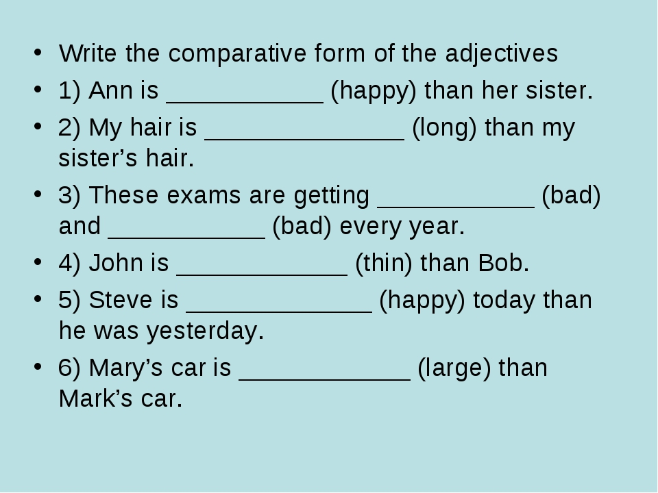 Write the comparative form of the adjectives 1) Ann is ___________ (happy) th...