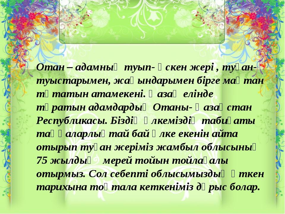 Отан – адамның туып- өскен жері , туған-туыстарымен, жақындарымен бірге мақта...