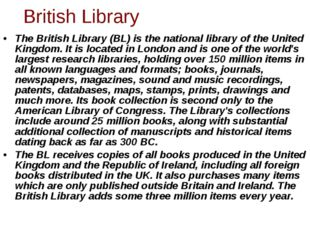 The British Library (BL) is the national library of the United Kingdom. It is