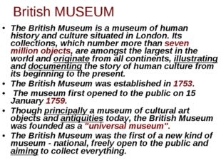 The British Museum is a museum of human history and culture situated in Londo