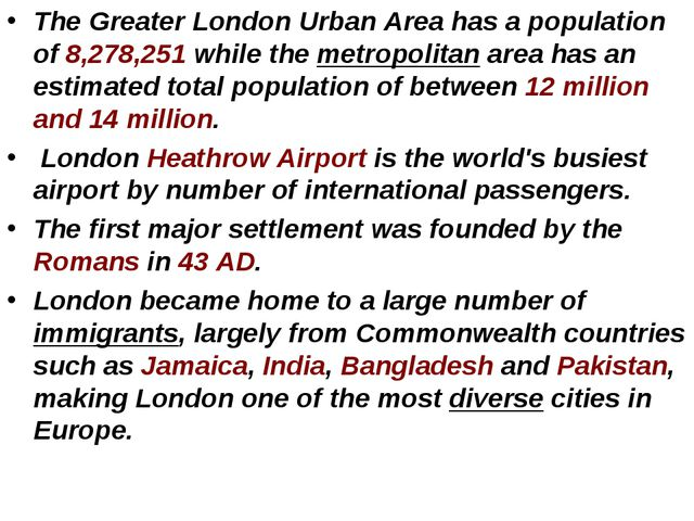 The Greater London Urban Area has a population of 8,278,251 while the metropo...